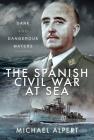 The Spanish Civil War at Sea: Dark and Dangerous Waters Cover Image