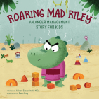 Roaring Mad Riley: An Anger Management Story for Kids Cover Image