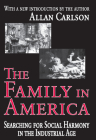 The Family in America: Searching for Social Harmony in the Industrial Age Cover Image