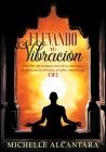Elevando tu vibración [5 EN 1]: Descubre las antiguas artes de la astrología, los chakras, los cristales, el reiki y mucho más Cover Image