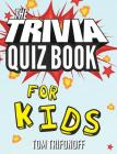 The Trivia Quiz Book for Kids Cover Image