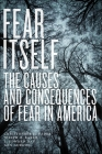 Fear Itself: The Causes and Consequences of Fear in America Cover Image