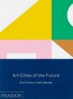 Art Cities of the Future: 21st-Century Avant-Gardes Cover Image