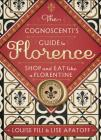 The Cognoscenti's Guide to Florence: Shop and Eat Like a Florentine, Revised Edition Cover Image