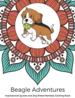 Beagle Adventures Inspirational Quotes and Dog Breed Mandala Coloring Book: Great Gift for Pet Owners and Lovers of Dogs. Color in Black and White Pat Cover Image
