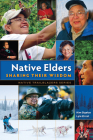 Native Elders: Sharing Their Wisdom (Native Trailblazers) Cover Image