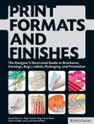 Print Formats and Finishes: The Designer's Illustrated Guide to Brochures, Catalogs, Bags, Labels, Packaging, and Promotion Cover Image