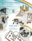Do All Dogs Go to Heaven When They Die?: A Children's Book for Adults on How Dogs Affect Us Throughout Our Lives Cover Image