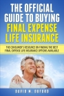 The Official Guide To Buying Final Expense Life Insurance: The Consumer's Resource On Finding The Best Final Expense Life Insurance Options Available Cover Image