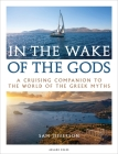 In the Wake of the Gods: A cruising companion to the world of the Greek myths Cover Image