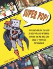 Super Pop!: Pop Culture Top Ten Lists to Help You Win at Trivia, Survive in the Wild, and Make It Through the Holidays Cover Image