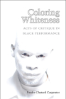 Coloring Whiteness: Acts of Critique in Black Performance (Theater: Theory/Text/Performance) Cover Image