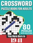 You Were Born In 1941: Crossword Puzzle Book For Adults: 80 Large Print Unique Crossword Challenging Brain Puzzles Book With Solutions For Ad Cover Image