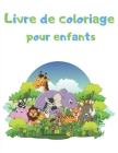 Livre de coloriage pour enfants: Animaux de la ferme, Animaux de la jungle, Animaux de la mer, Animaux de la forêt Cover Image