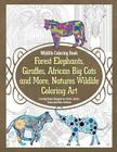 Wildlife Coloring Book Forest Elephants, Giraffes, African Big Cats and More, Natures Wildlife Coloring Art Coloring Books Designed for Artists, Adult Cover Image
