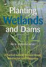 Planting Wetlands and Dams [op]: A Practical Guide to Wetland Design, Construction and Propagation Cover Image