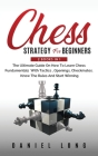 Chess Strategy For Beginners: 2 Books In 1 The Ultimate Guide On How To Learn Chess Fundamentals With Tactics, Openings, Checkmates, Know The Rules Cover Image