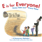 E Is for Everyone! Every Vote and Every Voice: A Democracy Alphabet Cover Image