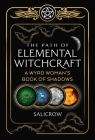 The Path of Elemental Witchcraft: A Wyrd Woman's Book of Shadows Cover Image