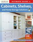 Ultimate Guide to Cabinets, Shelves and Home Storage Solutions: 36 Storage Projects, Plus Ideas for Organizing Your Home (Ultimate Guide To... (Creative Homeowner)) Cover Image