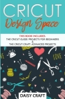 Cricut Design Space: This Book Includes - Guide: Projects for Beginners & Craft: Advanced Projects Cover Image
