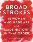 Broad Strokes: 15 Women Who Made Art and Made History (in That Order) Cover Image
