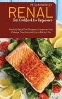 Renal Diet Cookbook for Beginners: Healthy Renal Diet Recipes to Improve your Kidney function and Live a Better Life Cover Image