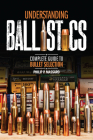Understanding Ballistics: Complete Guide to Bullet Selection Cover Image