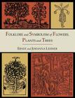 Folklore and Symbolism of Flowers, Plants and Trees [Illustrated Edition] Cover Image