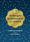 Midnight Meditations for Moms: Calming Comfort for the Wee Hours Cover Image