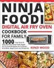 Ninja Foodi Digital Air Fry Oven Cookbook for Family: 1000-Day Quick & Easy Delicious Ninja Foodi Digital Air Fry Oven Recipes to Air Fry, Roast, Broi Cover Image