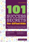 101 Success Secrets for Gifted Kids: Advice, Quizzes, and Activities for Dealing with Stress, Expectations, Friendships, and More Cover Image