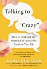 Talking to Crazy: How to Deal with the Irrational and Impossible People in Your Life Cover Image