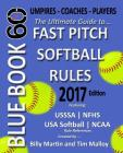 Bluebook 60 - Fastpitch Softball Rules - 2017: The Ultimate Guide to (NCAA - Nfhs - USA Softball / Asa - Usssa) Fast Pitch Softball Rules Cover Image