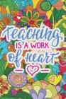 Teacher Notebook: Teaching Is a Work of Heart: Journal for Teacher Gift, Work Book, Planner 100+ Pages Cover Image