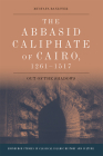The Abbasid Caliphate of Cairo, 1261-1517: Out of the Shadows (Edinburgh Studies in Classical Islamic History and Culture) Cover Image