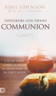 Experiencing Jesus Through Communion: A 40-Day Prayer Journey to Unlock the Deeper Power of the Lord's Supper Cover Image