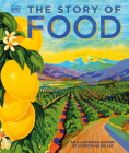 The Story of Food: An Illustrated History of Everything We Eat Cover Image