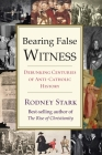 Bearing False Witness: Debunking Centuries of Anti-Catholic History Cover Image