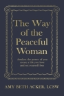 The Way of the Peaceful Woman: Awaken the Power of You, Create a Life You Love, and Set Yourself Free Cover Image