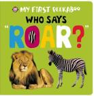 My First Peekaboo: Who Says Roar? Cover Image