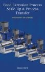 Food Extrusion Process Scale-Up and Process Transfer: Witchcraft or Science? Cover Image