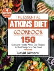 The Essential Atkins Diet Cookbook: 150 Quick and Healthy Atkins Diet Recipes with 4-Week Meal Plan to Shed Weight and Feel Great Cover Image