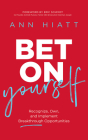 Bet on Yourself: Recognize, Own, and Implement Breakthrough Opportunities Cover Image