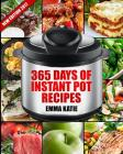 Instant Pot: 365 Days of Instant Pot Recipes (Fast and Slow, Slow Cooking, Chicken, Crock Pot, Instant Pot, Electric Pressure Cooke Cover Image