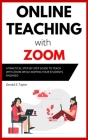 Online Teaching With Zoom: A Practical Step-by-Step Guide to Teach with Zoom while Keeping your Students Engaged Cover Image