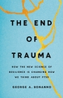 The End of Trauma: How the New Science of Resilience Is Changing How We Think About PTSD Cover Image