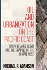 Oil and Urbanization on the Pacific Coast: Ralph Bramel Lloyd and the Shaping of the Urban West (Energy and Society) Cover Image