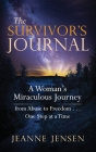 The Survivor's Journal: A Woman's Miraculous Journey from Abuse to Freedom . . . One Step at a Time Cover Image