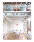Building Character: Transforming Old Homes for Modern Living Cover Image